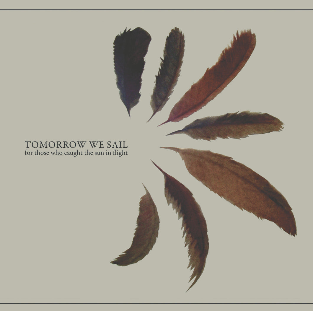 TOMORROW WE SAIL - For Those Who Caught the Sun in Flight