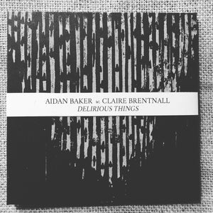 AIDAN BAKER w. CLAIRE BRENTNALL - Delirious Things