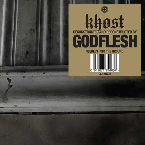 KHOST [DECONSTRUCTED AND RECONSTRUCTED BY] GODFLESH - Needles Into The Ground