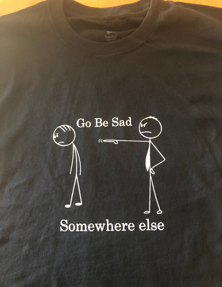 BE SAD SOMEWHERE ELSE