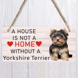 A house is not a home without A Yorkshire Terrier Dog Sign  Pet accessory  Hanging Plaques Home Decoration