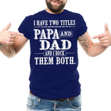 Men's I Have Two Titles Papa and Dad and I Rock Them Both Funny Tee Shirt Grandfather Grandpa  Father Daddy Father's Day Gift