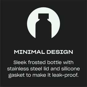 Minimal Design — Sleek frosted bottle with stainless steel lid and silicone gasket to make it leak-proof.