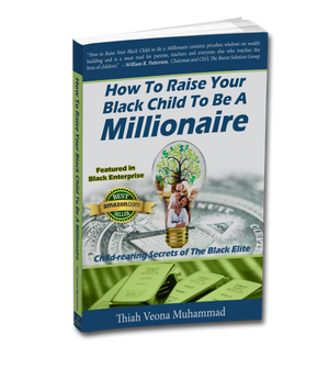 How To Raise Your Black Child To Be A Millionaire: Child-rearing Secrets of the Black Elite books reveal timeless jewels of information that is easy to implement and blows the reader's mind, at the same time.
