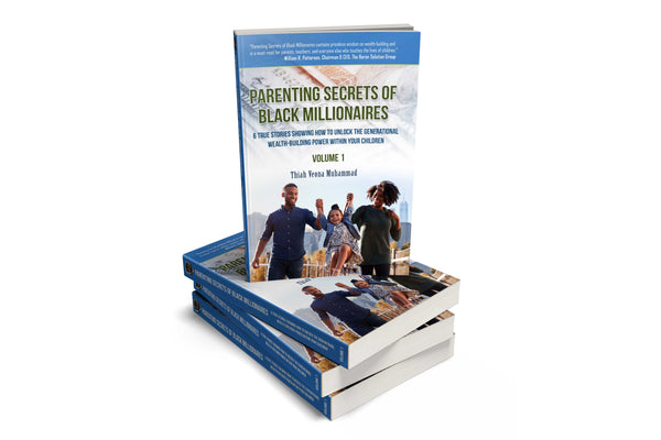 Parenting Secrets of the Black Millionaires: 6 True Stories Showing How To Unlock The Generational Wealth-Building Power Within Your Children, Vol. 1