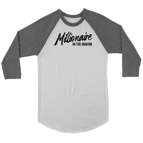 Millionaire-in-the-Making Canvas Unisex 3/4 Raglan BLACK LETTERS