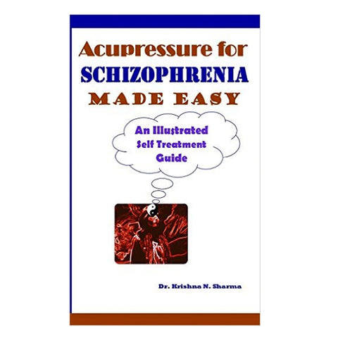 Acupressure For Schizophrenia made easy by Dr. Krishna N. Sharma
