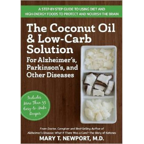 The Coconut Oil & Low-Carb Solution for Alzheimer's, Parkinson's, and Other Diseases By Mary T. Newport, M.D.
