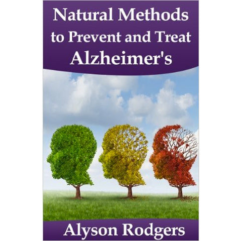 Natural Methods to Prevent and Treat Alzheimer's by Alyson Rodgers