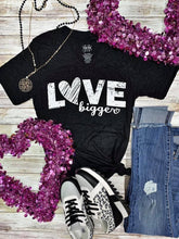"Load image into Gallery viewer, ""LOVE bigger"" Tee"