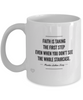 Faith is Taking the First Step, Inspirational Quote Mug