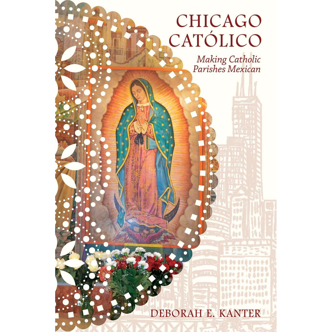 Chicago Católico: Making Catholic Parishes Mexican - Chicago History Museum Store