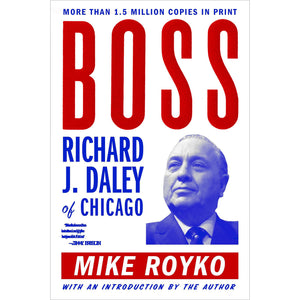 Boss: Richard J. Daley of Chicago - Chicago History Museum Store