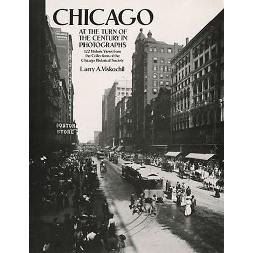 Chicago at the Turn of the Century in Photographs: 122 Historic Views from the Collections of the Chicago Historical Society - Chicago History Museum Store