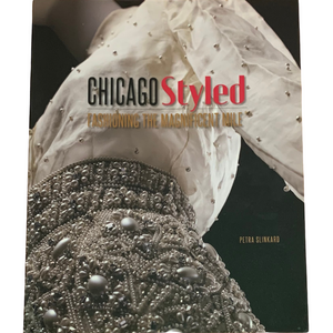 Chicago Styled: Fashioning the Magnificent Mile - Chicago History Museum Store