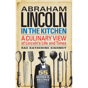 Abraham Lincoln in the Kitchen: A Culinary View of Lincoln's Life and Times - Chicago History Museum Store