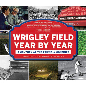 Wrigley Field Year by Year: A Century at the Friendly Confines - Chicago History Museum Store