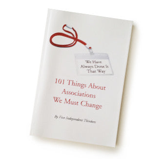 We Have Always Done It That Way: 101 Things About Associations We Must Change
