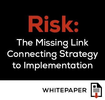 Risk: The Missing Link Connecting Strategy to Implementation