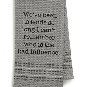 BAD INFLUENCE DISHTOWEL- SET OF 2