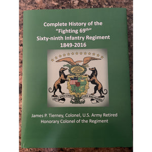 "Complete History of the ""Fighting 69th""   Sixty-ninth Infantry Regiment 1849- 2006 by Tierney, James P., U.S. Army, Colonel, Retired"