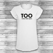 Lade das Bild in den Galerie-Viewer, Too many tabs FASHIONSHIRT Damen