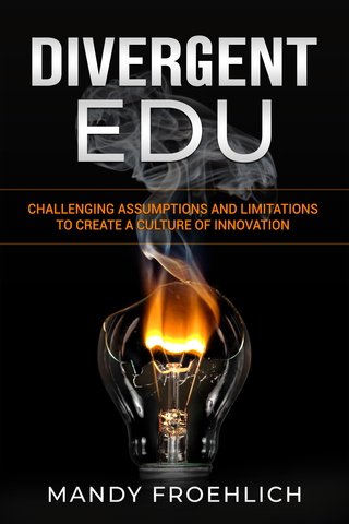 Divergent EDU: Challenging assumptions and limitations to create a culture of innovation by Mandy Froehlich