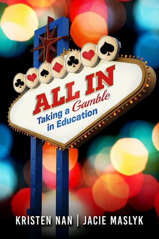 All In: Taking a Gamble in Education by Jacie Maslyk and Kristen Nan