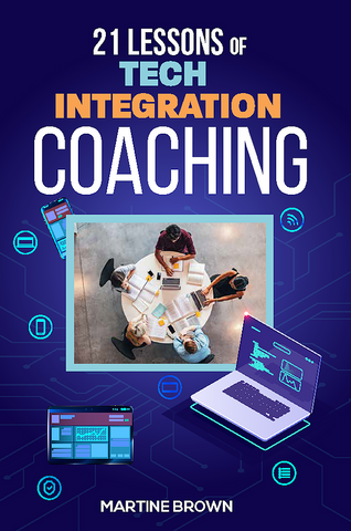 21 Lessons of Tech Integration Coaching by Martine Brown