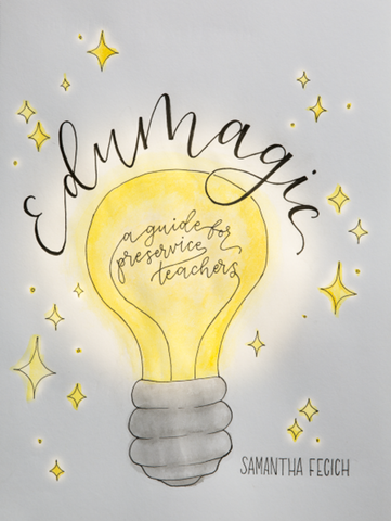 EduMagic: A Guide for Pre-service Teachers by Dr. Sam Fecich