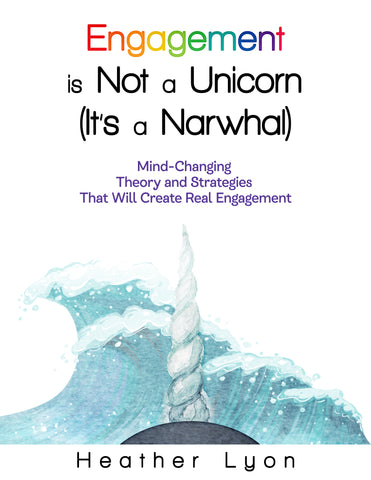 Engagement is Not a Unicorn (It's a Narwhal) by Dr. Heather Lyon