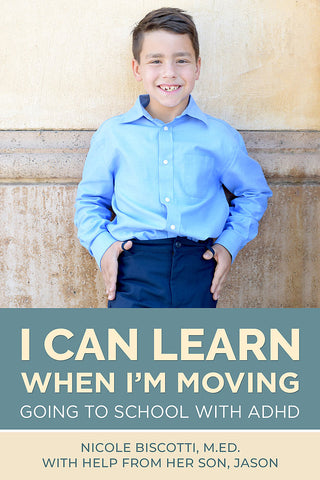 I Can Learn When I'm Moving: Going to School with ADHD by Nicole Biscotti