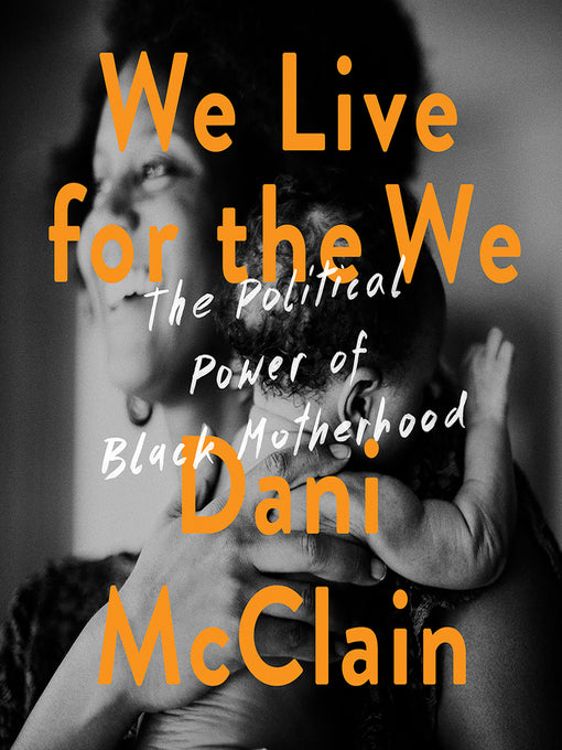 We Live For The We: The Political Power of Black Motherhood (Hardcover)
