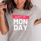 Never on Monday Tshirt - Bella Canvas comfort fit short sleeve tee