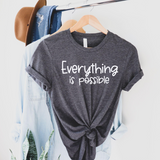 Everything Is Possible Tshirt - Short sleeve comfort fit shirt.