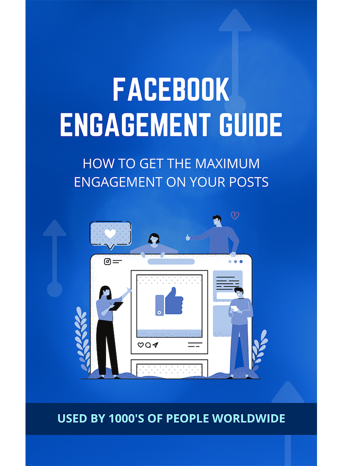 Facebook Engagement Guide - Get The Maximum Amount Of Engagement On Your Facebook Posts (Digital Guide)