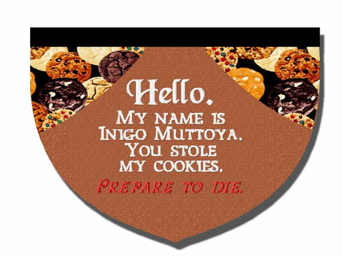 Hello, my name is Inigo Muttoya. You ate my cookies: Prepare to die!