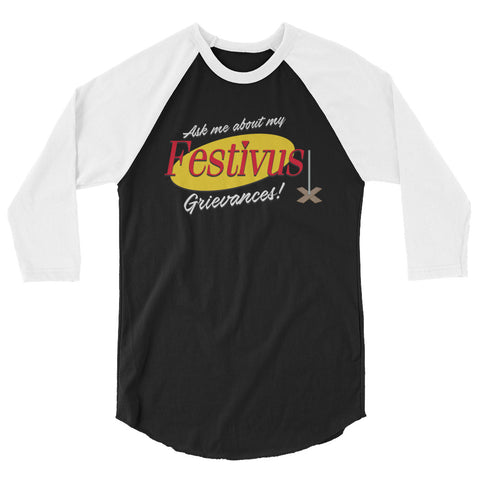 Ask me about my Festivus Grievances! 3/4 sleeve raglan shirt
