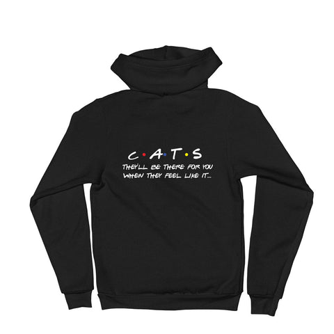 Cats: They'll be there for you when they feel like. Zip-up Hoodie sweater