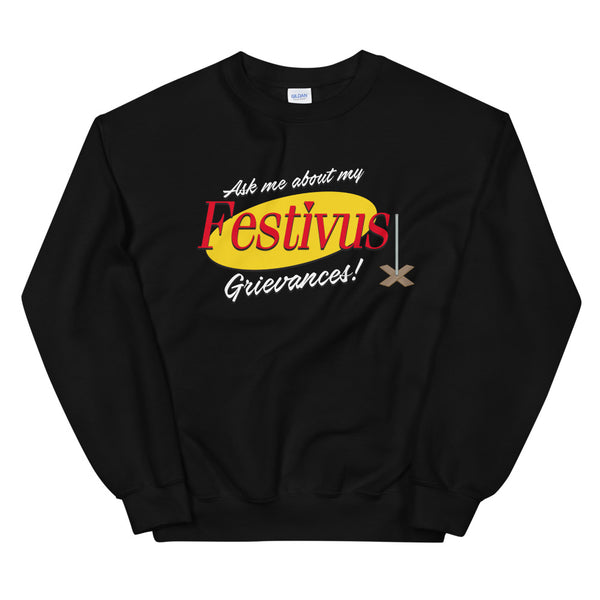 Ask me about my Festivus Grievances! Unisex Sweatshirt