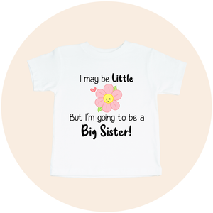 I May Be Little But I'm Going To Be a Big Sister - Toddler Tee