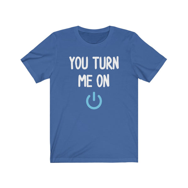 You Turn Me On – Unisex Short Sleeve Tee