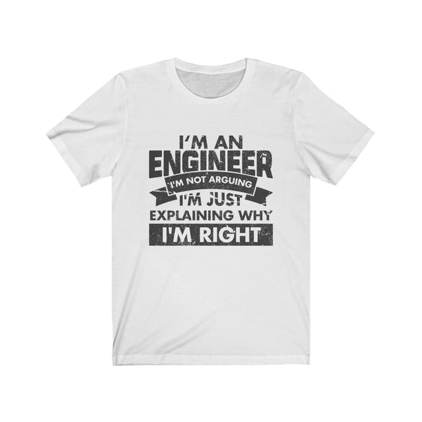 I'm an Engineer, I'm Right! – Unisex Short Sleeve Tee