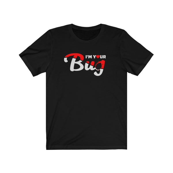 I'm Your Bug - Unisex Jersey Short Sleeve Tee