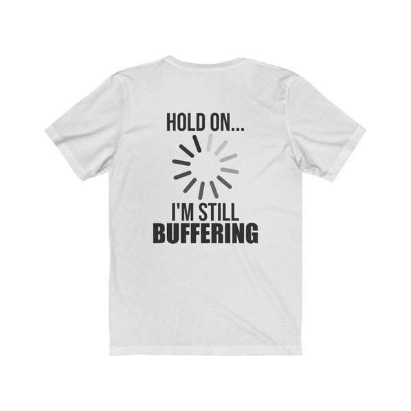 Hold on... I'm Still Buffering – Unisex Short Sleeve Tee