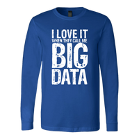 I Love It When They Call Me Big Data - Men's Long Sleeve T-shirt