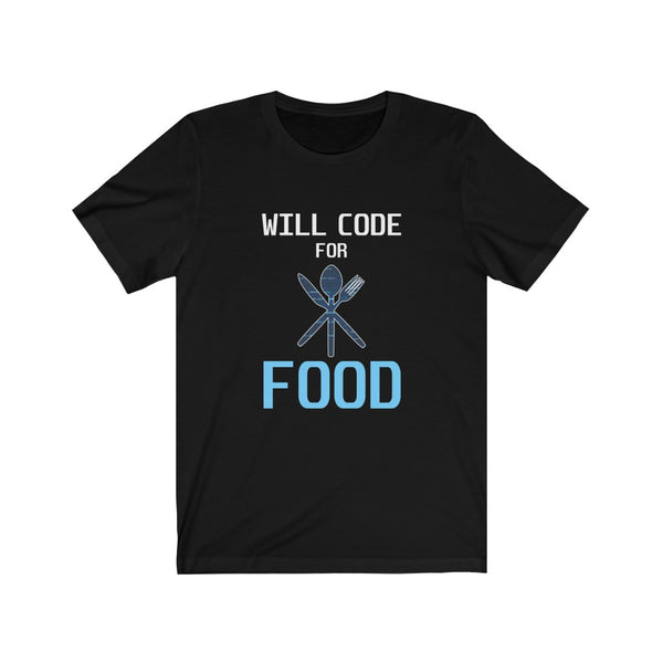 Will Code For Food - Unisex Jersey Short Sleeve Tee