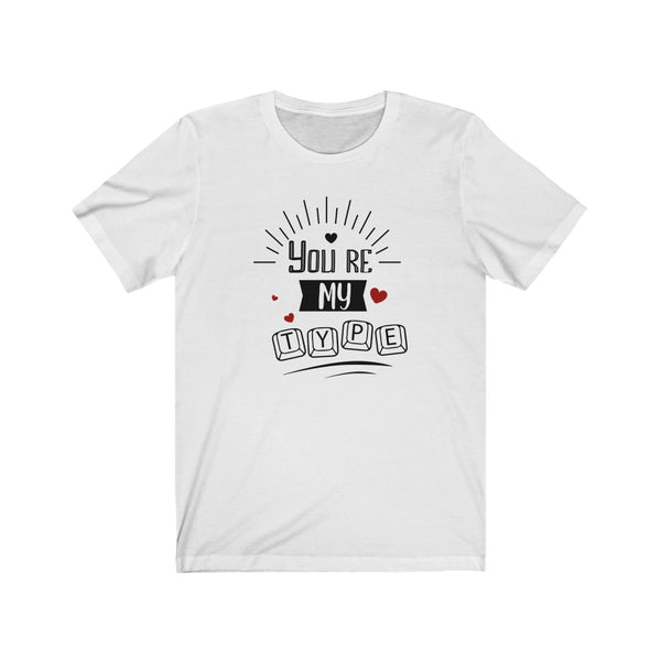 You're My Type v2 - Unisex Jersey Short Sleeve Tee