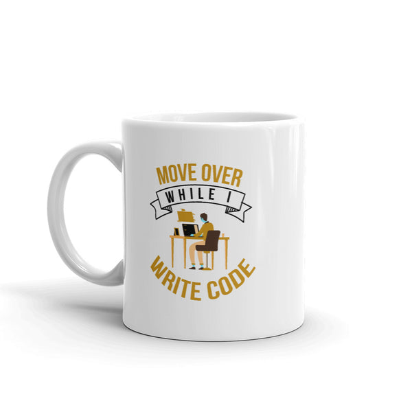 Move Over While I Write Code - Mug