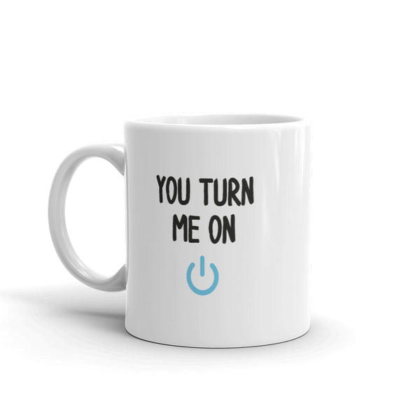 You Turn Me On - Mug